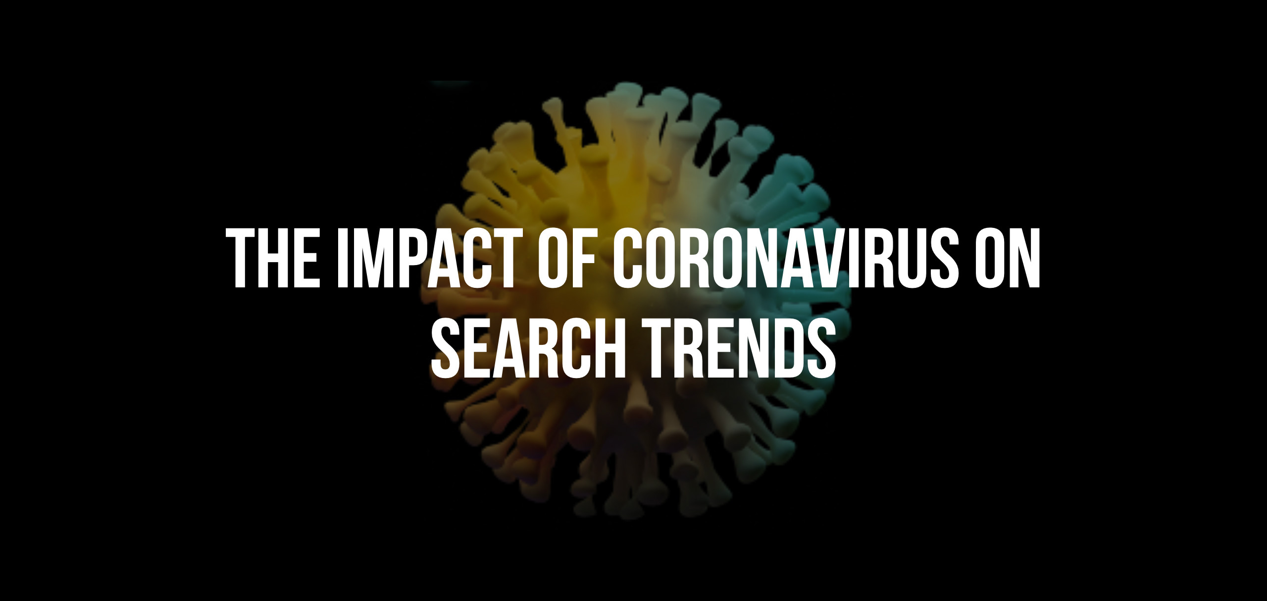 The Impact of The Coronavirus on Search Trends