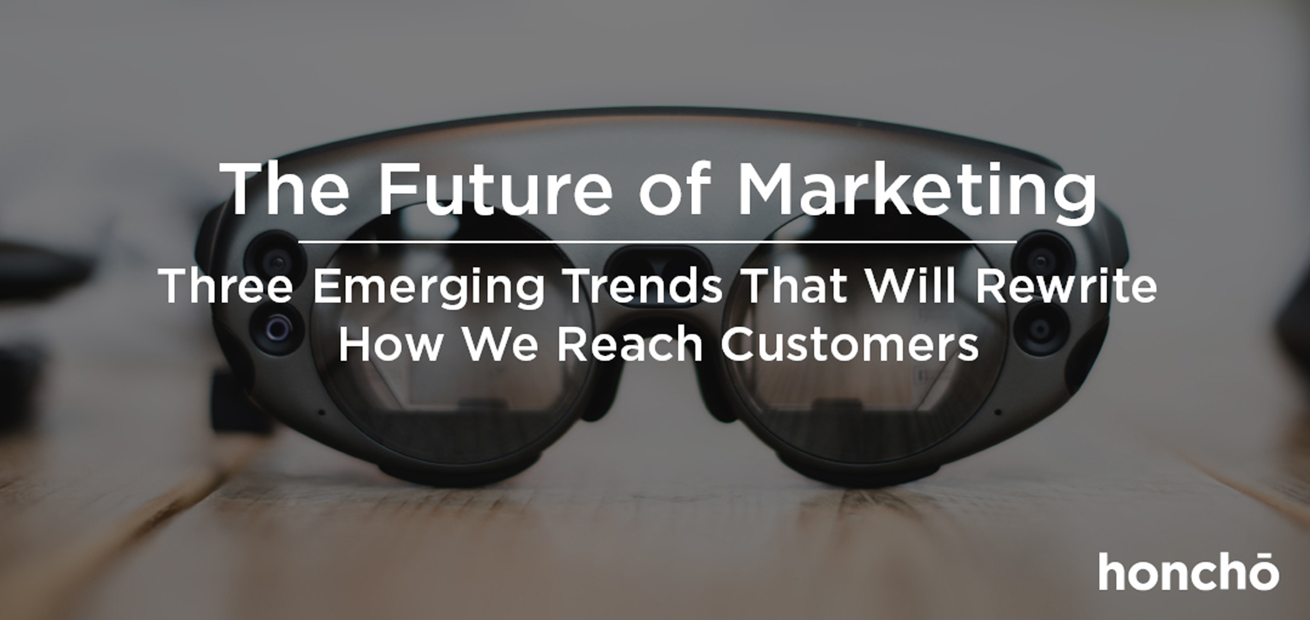 The Future of Marketing - three emerging trends that will rewrite how we reach customers